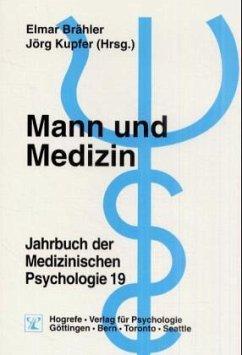 Mann und Medizin / Jahrbuch der Medizinischen Psychologie Bd.19 - Brähler, E. / Kupfer, J. (Hgg.)