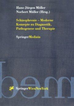 Schizophrenie - Moderne Konzepte zu Diagnostik, Pathogenese und Therapie - Möller