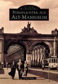 Streiflichter aus Alt-Mannheim
