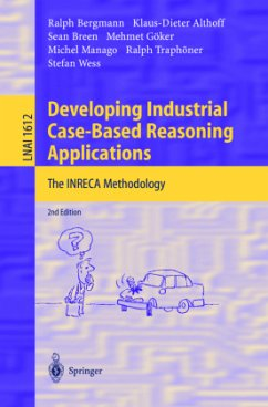 Developing Industrial Case-Based Reasoning Applications - Althoff, Klaus-Dieter; Bergmann, Ralph; Breen, Sean; Göker, Mehmet; Manago, Michel; Traphöner, Ralph; Wess, Stefan