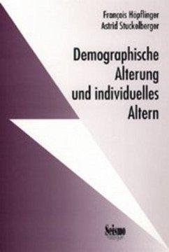 Demographische Alterung und individuelles Altern. Ergebnisse aus dem Nationalen Forschungsprogramm Alter/Vieillesse/Anziani - Höpflinger, Francois; Stuckelberger, Astrid