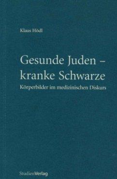 Gesunde Juden, kranke Schwarze - Hödl, Klaus