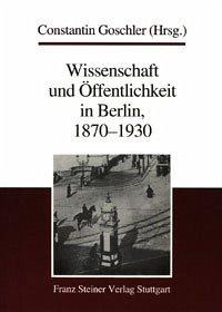 Wissenschaft und Öffentlichkeit in Berlin, 1870-1930