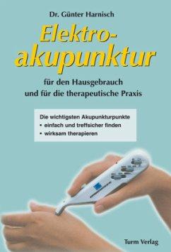 Elektroakupunktur für den Hausgebrauch und die therapeutische Praxis - Harnisch, Günter