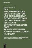 Das parlamentarische Regierungssystem und der Bundesrat - Entwicklungsstand und Reformbedarf. Rechtliche Optimierungsgebote oder Rahmensetzungen für das Verwaltungshandeln?