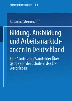 Bildung, Ausbildung und Arbeitsmarktchancen in Deutschland - Steinmann, Susanne