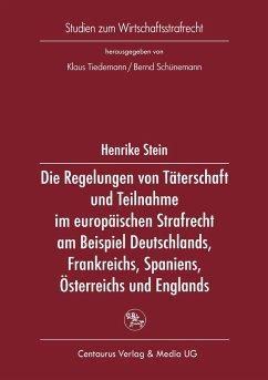 Die Regelung von Täterschaft und Teilnahme im europäischen Strafrecht am Beispiel Deutschlands, Frankreichs, Spaniens, Österreichs und Englands - Stein, Henrike