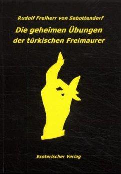 Die geheimen Übungen der türkischen Freimaurer - Sebottendorf, Rudolf Frhr. von
