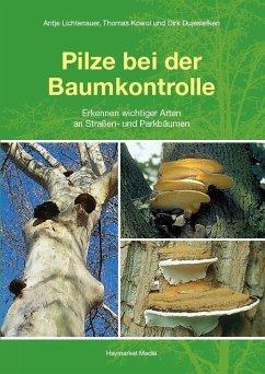 Pilze bei der Baumkontrolle - Lichtenauer, Antje; Kowol, Thomas; Dujesiefken, Dirk