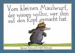 Vom kleinen Maulwurf, der wissen wollte, wer ihm auf den Kopf gemacht hat (Papp-Ausgabe) - Holzwarth, Werner; Erlbruch, Wolf
