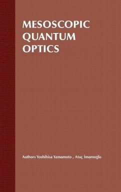 Mesoscopic Quantum Optics - Yamamoto, Yoshihisa;Imamoglu, Atac
