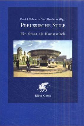 Preussische Stile - Bahners, Patrick / Roellecke, Gerd (Hgg.)