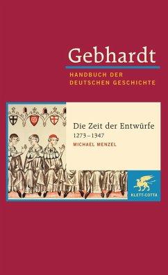 Gebhardt Handbuch der Deutschen Geschichte / Die Zeit der Entwürfe (1273-1347) - Gebhardt, Bruno