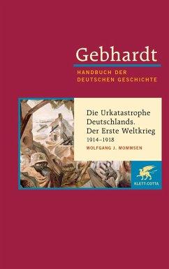 Die Urkatastrophe Deutschlands. Der Erste Weltkrieg (1914 - 1918) - Gebhardt, Bruno