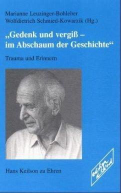 Gedenk und vergiß, im Abschaum der Geschichte - Leuzinger-Bohleber, Marianne / Schmied-Kowarzik, Wolfdietrich (Hgg.)