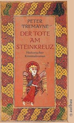 Der Tote am Steinkreuz / Ein Fall für Schwester Fidelma Bd.6 - Tremayne, Peter