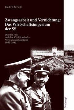 Zwangsarbeit und Vernichtung: Das Wirtschaftsimperium der SS - Schulte, Jan Erik