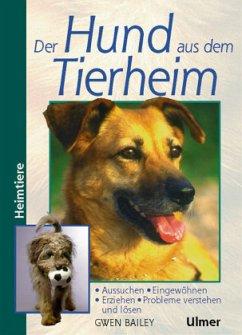 Der Hund aus dem Tierheim - Bailey, Gwen