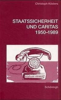 Staatssicherheit und Caritas 1950-1989 - Kösters, Christoph