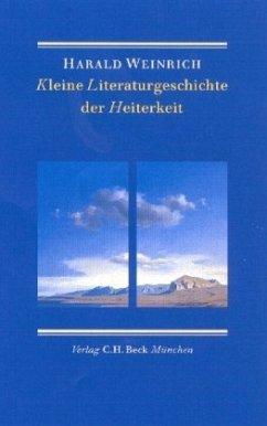 Kleine Literaturgeschichte der Heiterkeit - Weinrich, Harald