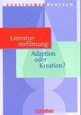 Kursthemen Deutsch. Literaturverfilmung: Adaption oder Kreation?