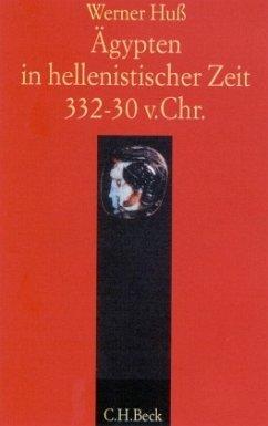 Ägypten in hellenistischer Zeit 332-30 v. Chr. - Huß, Werner