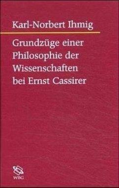 Grundzüge einer Philosophie der Wissenschaften bei Ernst Cassirer - Ihmig, Karl-Norbert
