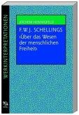 Friedrich W. J. Schellings 'Über das Wesen der menschlichen Freiheit'