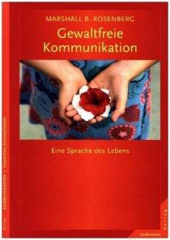 Gewaltfreie Kommunikation - Rosenberg, Marshall B.