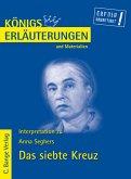 Königs Erläuterungen: Interpretation zu Seghers. Das siebte Kreuz - Lektüre- und Interpretationshilfe