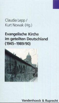 Evangelische Kirche im geteilten Deutschland - Lepp, Claudia / Nowak, Kurt (Hgg.)