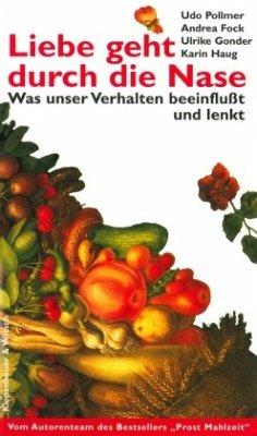 Liebe geht durch die Nase - Pollmer, Udo; Fock, Andrea; Gonder, Ulrike; Haug, Karin