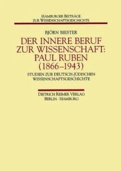 Der innere Beruf zur Wissenschaft: Paul Ruben (1866 - 1943) - Biester, Björn