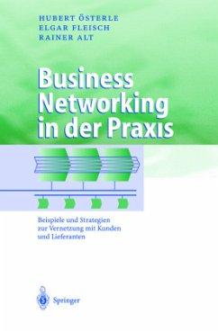 Business Networking in der Praxis - Österle, Hubert; Fleisch, Elgar; Alt, Rainer