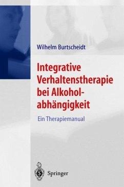 Integrative Verhaltenstherapie bei Alkoholabhängigkeit - Burtscheidt, Wilhelm