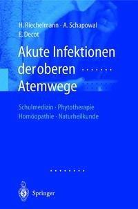 Akute Infektionen der oberen Atemwege - Riechelmann, Herbert; Schapowal, Andreas; Decot, E.