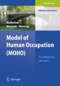 Model of Human Occupation ( MOHO) - Kielhofner, Gary; Marotzki, Ulrike; Mehntrup, Christiane