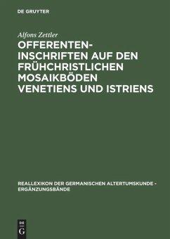 Offerenteninschriften auf den frühchristlichen Mosaikböden Venetiens und Istriens - Zettler, Alfons