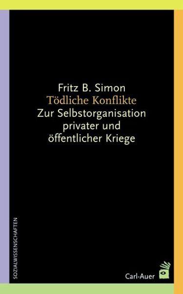 Tödliche Konflikte - Simon, Fritz B.