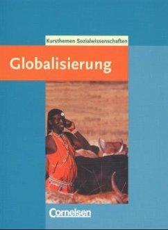 Kursthemen Sozialwissenschaften. Globalisierung - Loescher, Christel