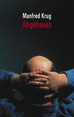 Abgehauen - Krug, Manfred