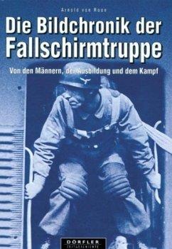 Die Bildchronik der Fallschirmtruppe - Roon, Arnold von