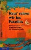 Heut' reisen wir ins Paradies