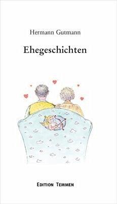 Ehegeschichten oder: Eine kleine Liebeserklärung...mit anderen Worten - Gutmann, Hermann