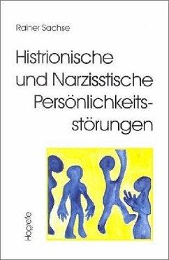 Histrionische und Narzisstische Persönlichkeitsstörungen - Sachse, Rainer