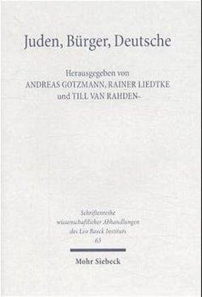 Juden - Bürger - Deutsche - Gotzmann, Andreas / Liedtke, Rainer / Rahden, Till van (Hgg.)