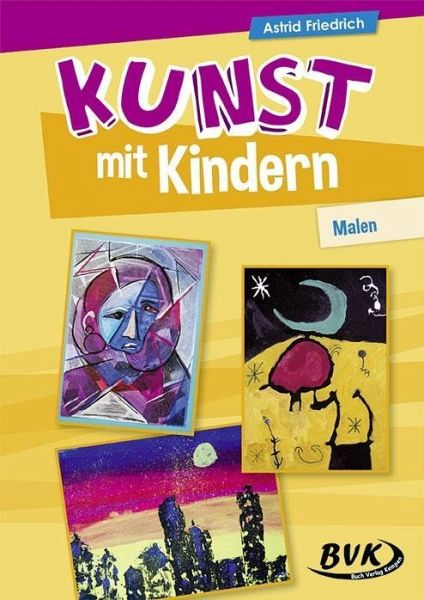 kunst mit kindern malen von astrid friedrich schulbuch. Black Bedroom Furniture Sets. Home Design Ideas