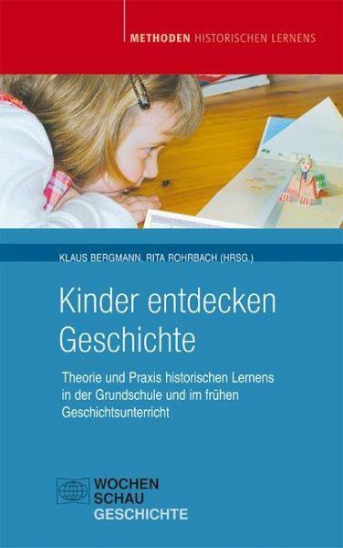Kinder entdecken Geschichte - Bergmann, Klaus; Rohrbach, Rita