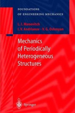 Mechanics of Periodically Heterogeneous Structures - Manevitch, L.I.;Andrianov, I.V.;Oshmyan, V.G.
