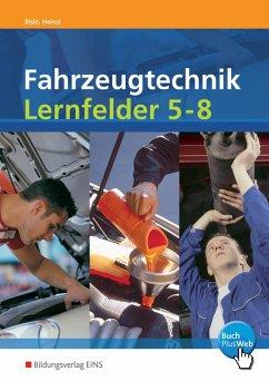 Fahrzeugtechnik, Lernfelder 5-8 - Bisle, Johann; Heinzl, Ralf